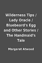 Wilderness Tips / Lady Oracle / Bluebeard's…