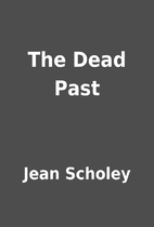 The Dead Past by Jean Scholey