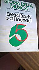 Storia della musica. L'età di Bach e…