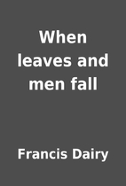 When leaves and men fall by Francis Dairy