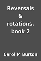 Reversals & rotations, book 2 by Carol M…