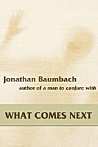 What Comes Next by Jonathan Baumbach