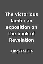 The victorious lamb : an exposition on the…