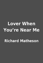 Lover When You're Near Me by Richard…