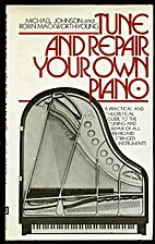 Tune and Repair Your Own Piano: A Practical…