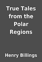 True Tales from the Polar Regions by Henry…
