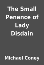 The Small Penance of Lady Disdain by Michael…