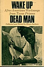 Wake up dead man; Afro-American worksongs…