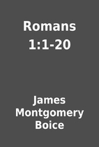 Romans 1:1-20 by James Montgomery Boice
