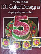 101 Cake Designs by Mary Ford (The classic…