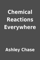 Chemical Reactions Everywhere by Ashley…