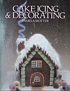 Cake Icing and Decorating by Pamela Dotter