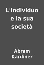 L'individuo e la sua società by Abram…
