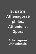 S. patris Athenagorae philos. Atheniens.…