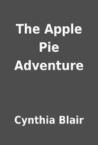 The Apple Pie Adventure by Cynthia Blair