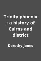 Trinity phoenix : a history of Cairns and…