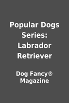 Popular Dogs Series: Labrador Retriever by…