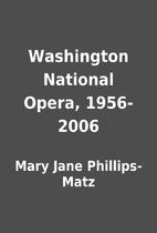 Washington National Opera, 1956-2006 by Mary…