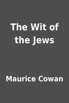 The Wit of the Jews by Maurice Cowan