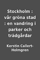 Stockholm : vår gröna stad : en…