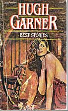 Hugh Garner's Best Stories by Melinda…