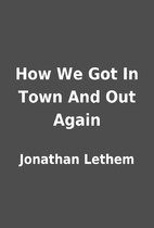 How We Got In Town And Out Again by Jonathan…