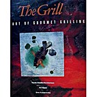 The Grill: The Art of Gourmet Grilling by…