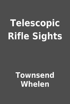 Telescopic Rifle Sights by Townsend Whelen
