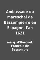 Ambassade du mareschal de Bassompierre en…