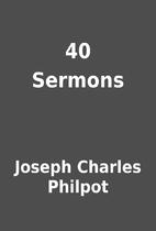 40 Sermons by Joseph Charles Philpot