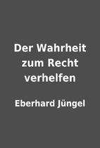 Der Wahrheit zum Recht verhelfen by Eberhard…