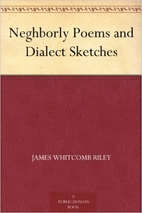 Neghborly Poems and Dialect Sketches by…