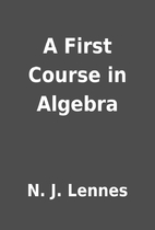 A First Course in Algebra by N. J. Lennes