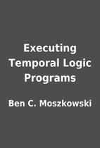 Executing Temporal Logic Programs by Ben C.…