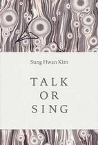 Talk or Sing by Sung Hwan Kim