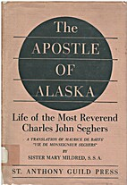 The Apostle of Alaska : Life of the Most…