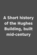 A Short history of the Hughes Building,…
