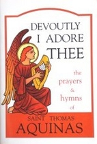Devoutly I Adore Thee: The Prayers and Hymns…