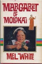 Margaret of Molokai by Mel White
