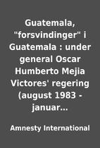 Guatemala, forsvindinger i Guatemala :…