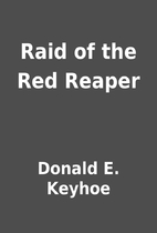 Raid of the Red Reaper by Donald E. Keyhoe