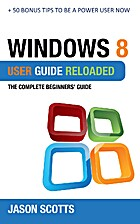 Windows 8 User Guide Reloaded: The Complete…