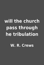 will the church pass through he tribulation…
