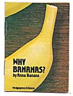 Why Bananas? by Anna Banana (1940- )