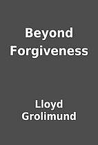 Beyond Forgiveness by Lloyd Grolimund