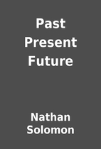 Past Present Future by Nathan Solomon