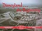 Disneyland the Beginning by Carlene Thie