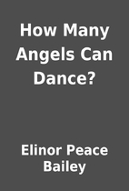 How Many Angels Can Dance? by Elinor Peace…