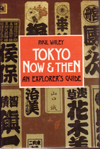Tokyo Now and Then: An Explorer's Guide by…