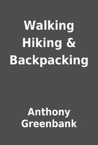 Walking Hiking & Backpacking by Anthony…